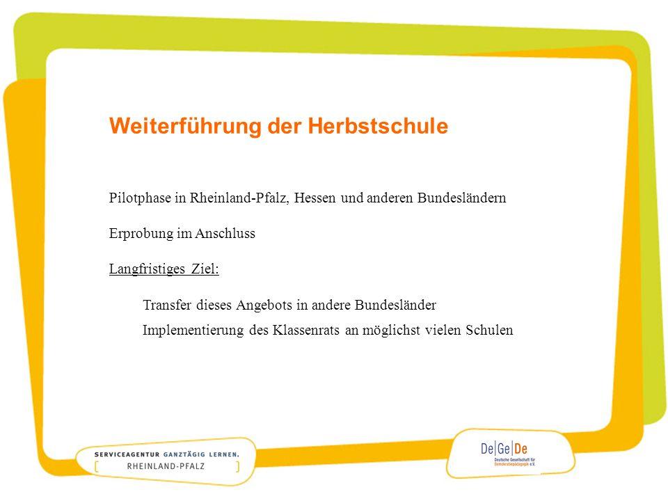 Weiterführung der Herbstschule Pilotphase in Rheinland-Pfalz, Hessen und anderen Bundesländern Erprobung im Anschluss Langfristiges Ziel: Transfer die