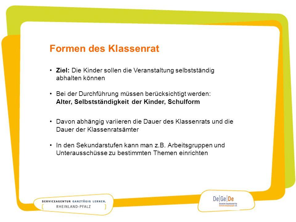 Ressourcen www.blk-demokratie.de www.degede.de www.demokratielernenundleben.rlp.de www.rlp.ganztaegig.lernen.de Materialordner: Klassenrat – Beteiligung und Mitverantwortung von Anfang an.