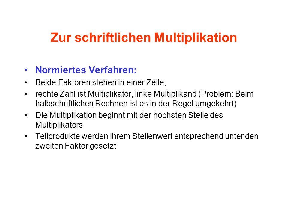 Zur schriftlichen Multiplikation Normiertes Verfahren: Beide Faktoren stehen in einer Zeile, rechte Zahl ist Multiplikator, linke Multiplikand (Proble