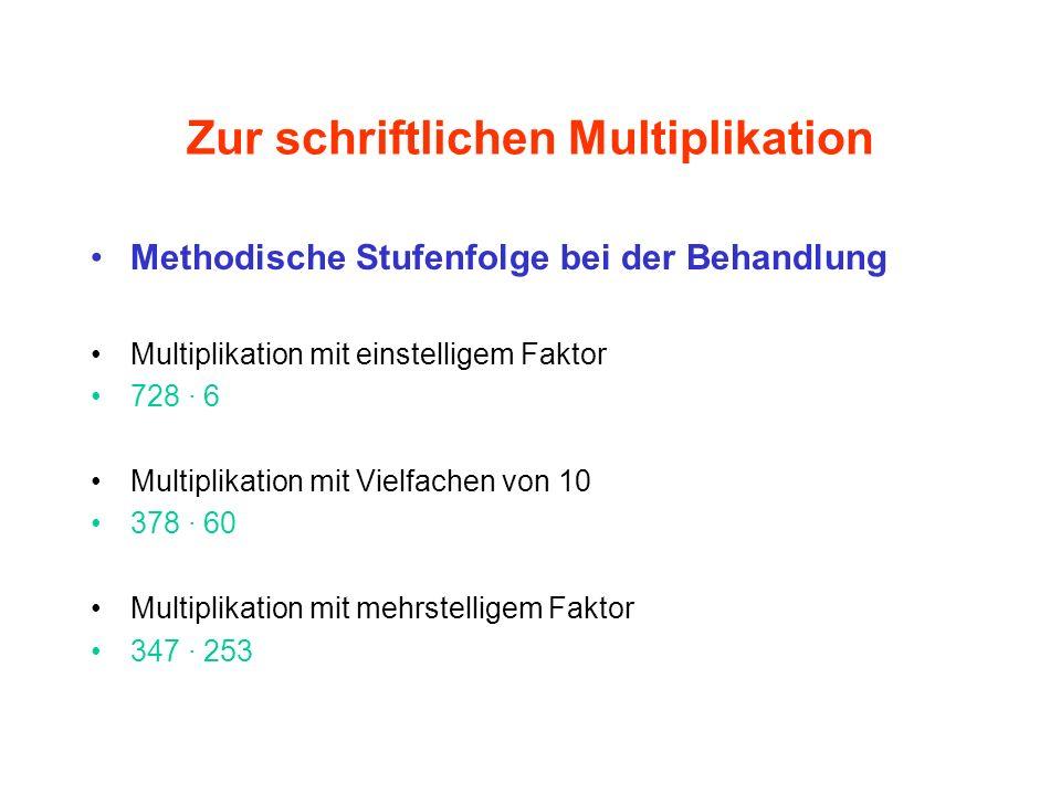 Zur schriftlichen Multiplikation Methodische Stufenfolge bei der Behandlung Multiplikation mit einstelligem Faktor 728 · 6 Multiplikation mit Vielfach