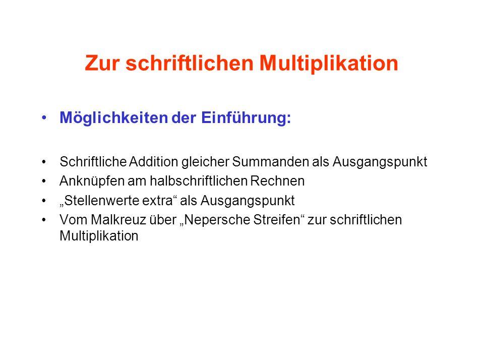 Zur schriftlichen Multiplikation Möglichkeiten der Einführung: Schriftliche Addition gleicher Summanden als Ausgangspunkt Anknüpfen am halbschriftlich