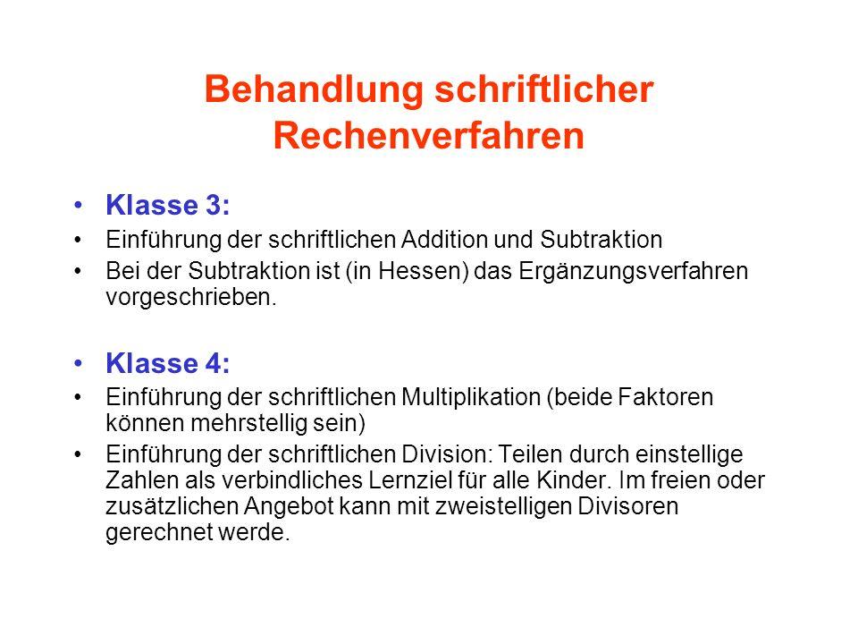 Behandlung schriftlicher Rechenverfahren Klasse 3: Einführung der schriftlichen Addition und Subtraktion Bei der Subtraktion ist (in Hessen) das Ergän