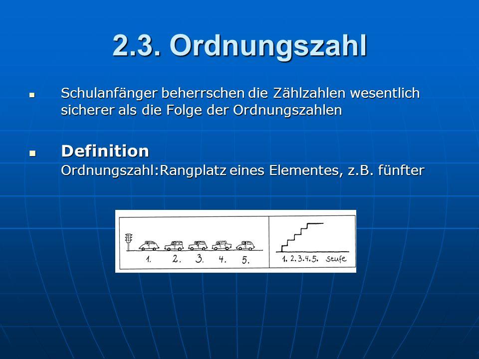 2.3. Ordnungszahl Schulanfänger beherrschen die Zählzahlen wesentlich sicherer als die Folge der Ordnungszahlen Schulanfänger beherrschen die Zählzahl