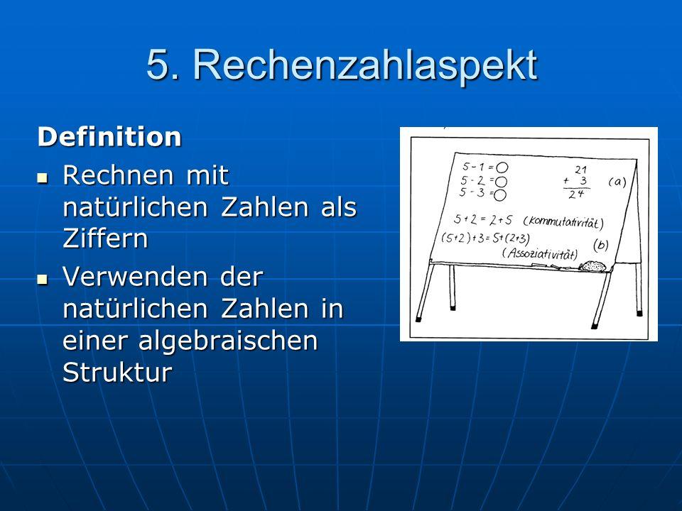 5. Rechenzahlaspekt Definition Rechnen mit natürlichen Zahlen als Ziffern Rechnen mit natürlichen Zahlen als Ziffern Verwenden der natürlichen Zahlen