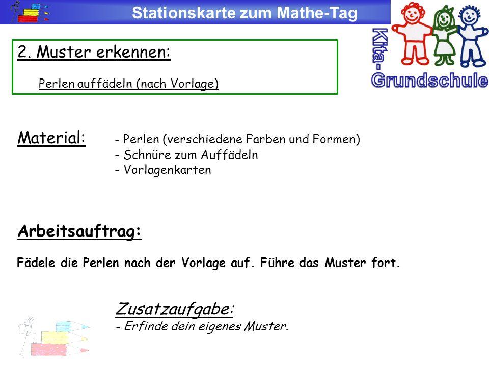 Stationskarte zum Mathe-Tag 2. Muster erkennen: Perlen auffädeln (nach Vorlage) Material: - Perlen (verschiedene Farben und Formen) - Schnüre zum Auff