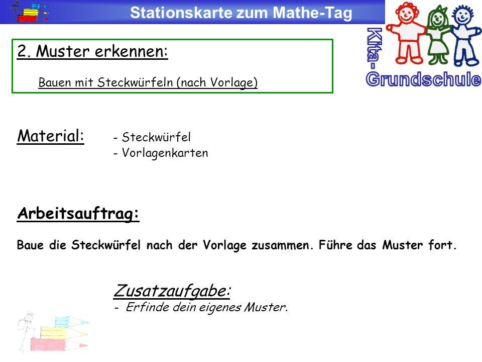 Stationskarte zum Mathe-Tag 2. Muster erkennen: Bauen mit Steckwürfeln (nach Vorlage) Material: - Steckwürfel - Vorlagenkarten Arbeitsauftrag: Baue di