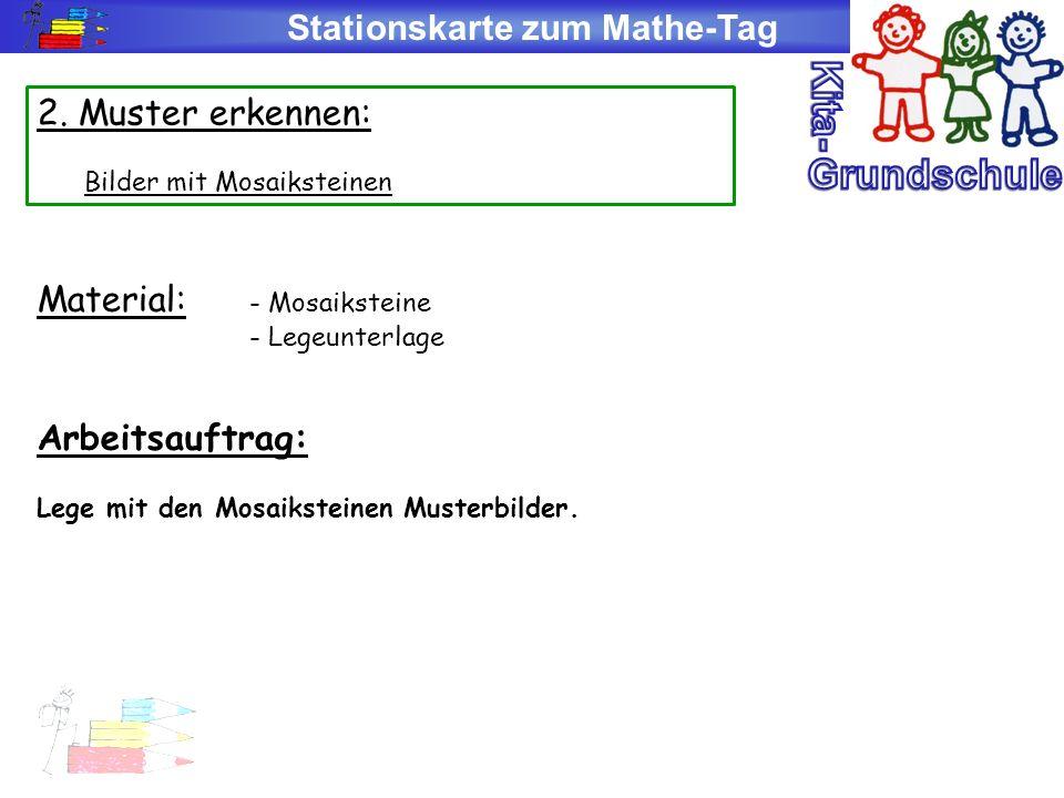 Stationskarte zum Mathe-Tag 2. Muster erkennen: Bilder mit Mosaiksteinen Material: - Mosaiksteine - Legeunterlage Arbeitsauftrag: Lege mit den Mosaiks