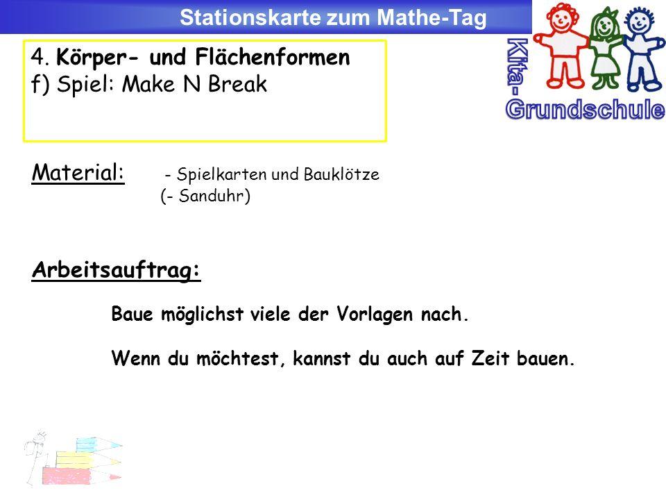 Stationskarte zum Mathe-Tag 4. Körper- und Flächenformen f) Spiel: Make N Break Material: - Spielkarten und Bauklötze (- Sanduhr) Arbeitsauftrag: Baue