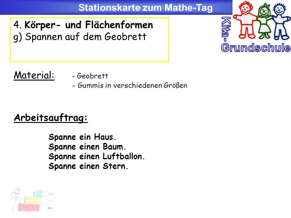 Stationskarte zum Mathe-Tag 4. Körper- und Flächenformen g) Spannen auf dem Geobrett Material: - Geobrett - Gummis in verschiedenen Größen Arbeitsauft