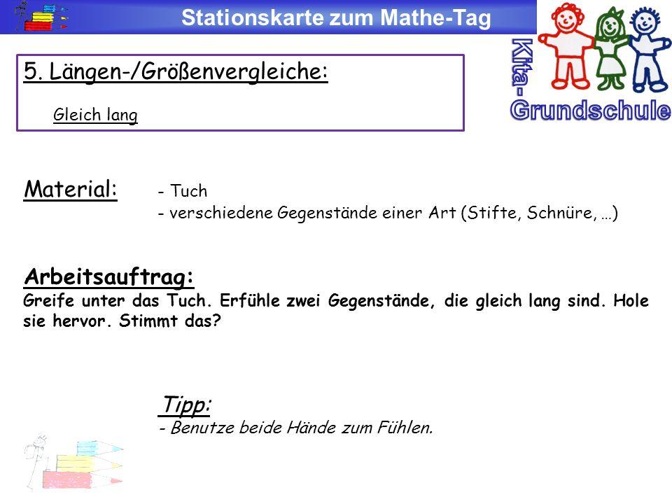 Stationskarte zum Mathe-Tag 5. Längen-/Größenvergleiche: Gleich lang Material: - Tuch - verschiedene Gegenstände einer Art (Stifte, Schnüre, …) Arbeit