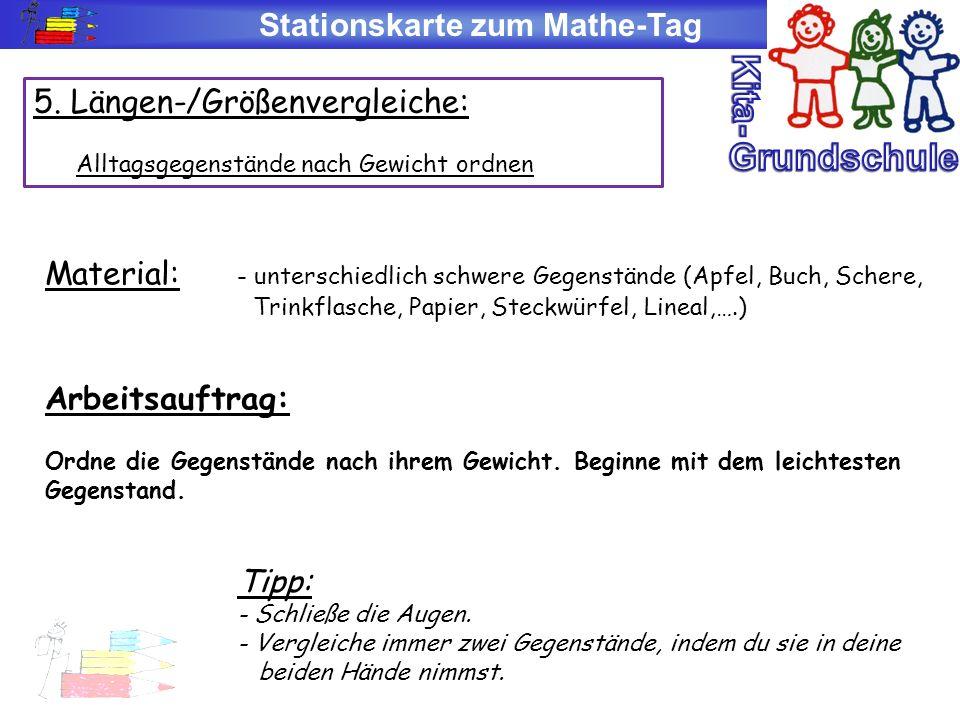 Stationskarte zum Mathe-Tag 5. Längen-/Größenvergleiche: Alltagsgegenstände nach Gewicht ordnen Material: - unterschiedlich schwere Gegenstände (Apfel