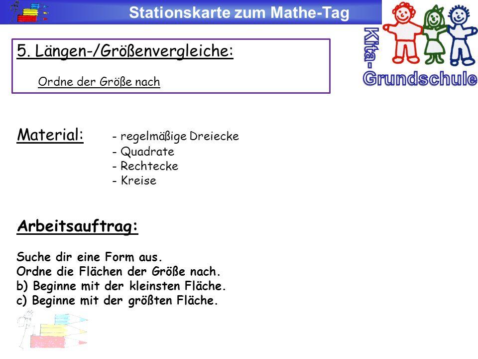 Stationskarte zum Mathe-Tag 5. Längen-/Größenvergleiche: Ordne der Größe nach Material: - regelmäßige Dreiecke - Quadrate - Rechtecke - Kreise Arbeits
