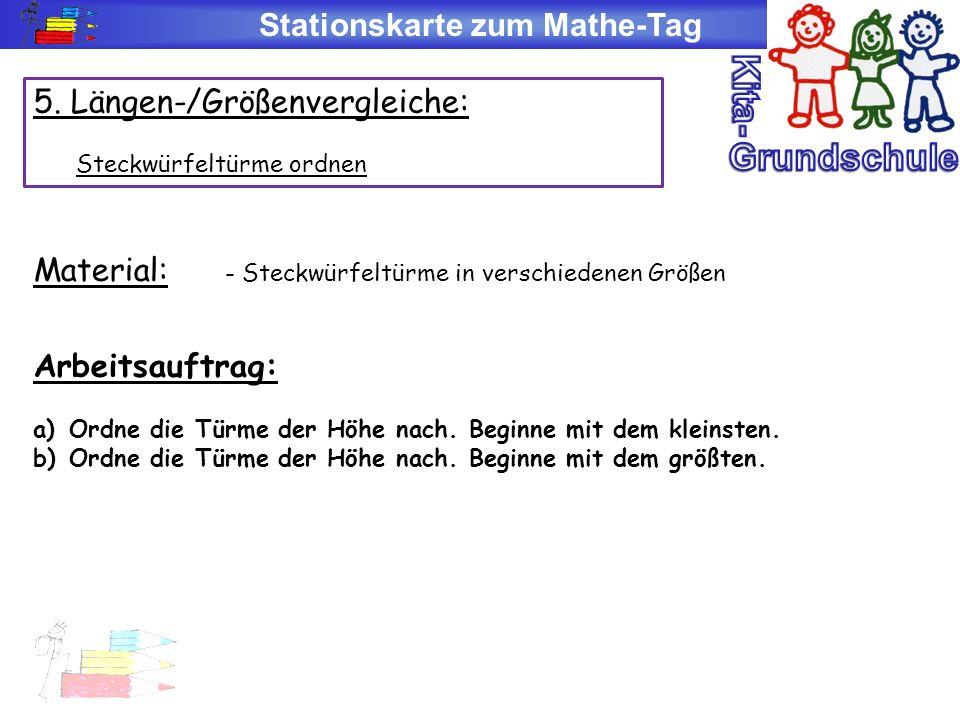 Stationskarte zum Mathe-Tag 5. Längen-/Größenvergleiche: Steckwürfeltürme ordnen Material: - Steckwürfeltürme in verschiedenen Größen Arbeitsauftrag: