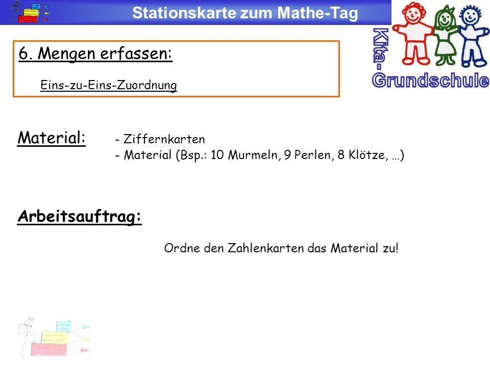 Stationskarte zum Mathe-Tag 6. Mengen erfassen: Eins-zu-Eins-Zuordnung Material: - Ziffernkarten - Material (Bsp.: 10 Murmeln, 9 Perlen, 8 Klötze, …)