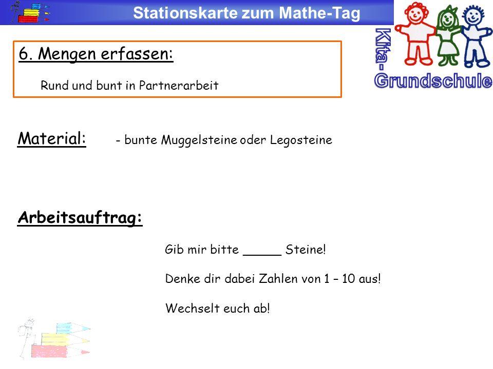 Stationskarte zum Mathe-Tag 6. Mengen erfassen: Rund und bunt in Partnerarbeit Material: - bunte Muggelsteine oder Legosteine Arbeitsauftrag: Gib mir