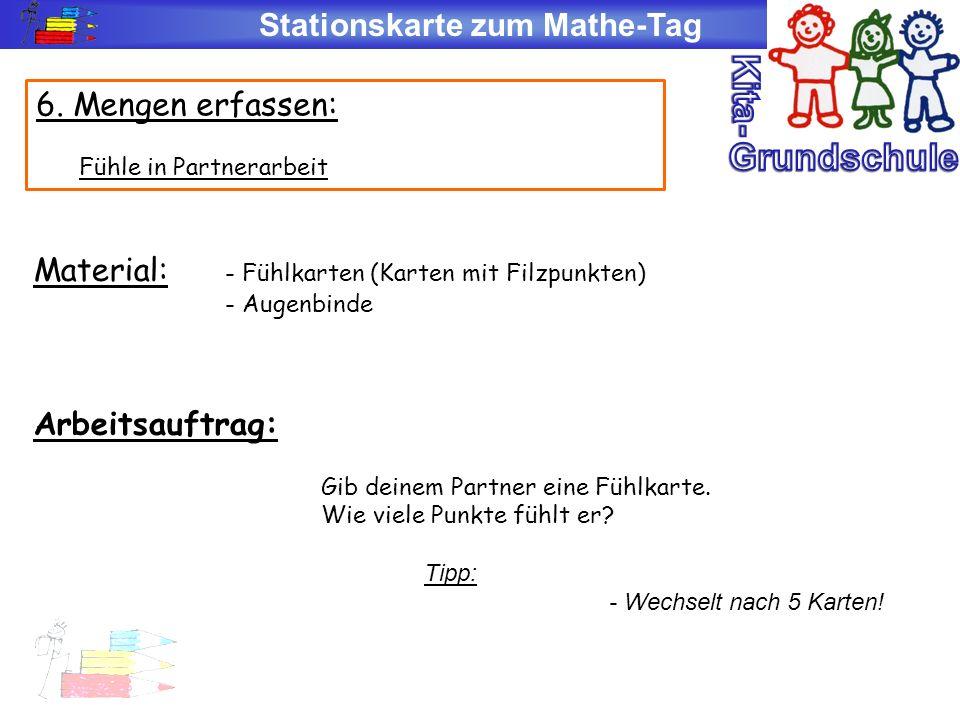 Stationskarte zum Mathe-Tag 6. Mengen erfassen: Fühle in Partnerarbeit Material: - Fühlkarten (Karten mit Filzpunkten) - Augenbinde Arbeitsauftrag: Gi