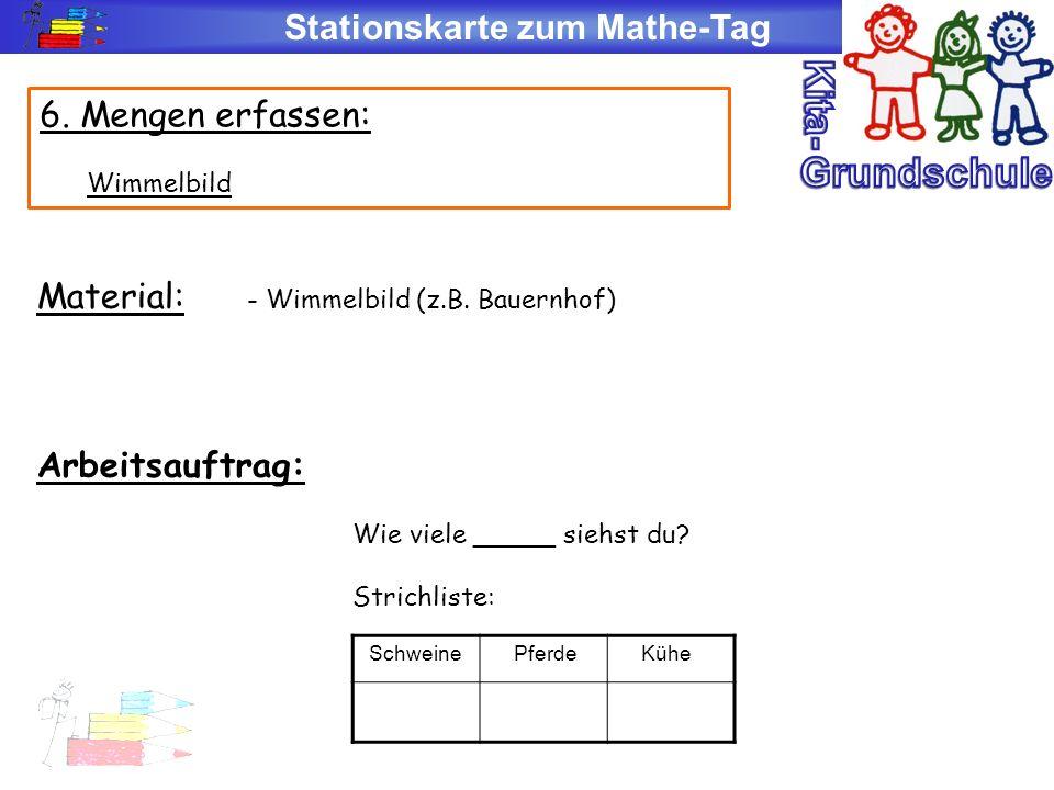 Stationskarte zum Mathe-Tag 6. Mengen erfassen: Wimmelbild Material: - Wimmelbild (z.B. Bauernhof) Arbeitsauftrag: Wie viele _____ siehst du? Strichli