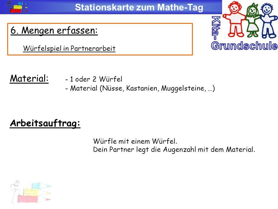 Stationskarte zum Mathe-Tag 6. Mengen erfassen: Würfelspiel in Partnerarbeit Material: - 1 oder 2 Würfel - Material (Nüsse, Kastanien, Muggelsteine, …