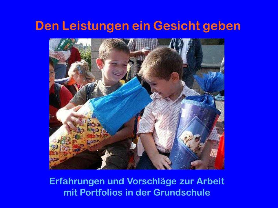 Den Leistungen ein Gesicht geben Erfahrungen und Vorschläge zur Arbeit mit Portfolios in der Grundschule
