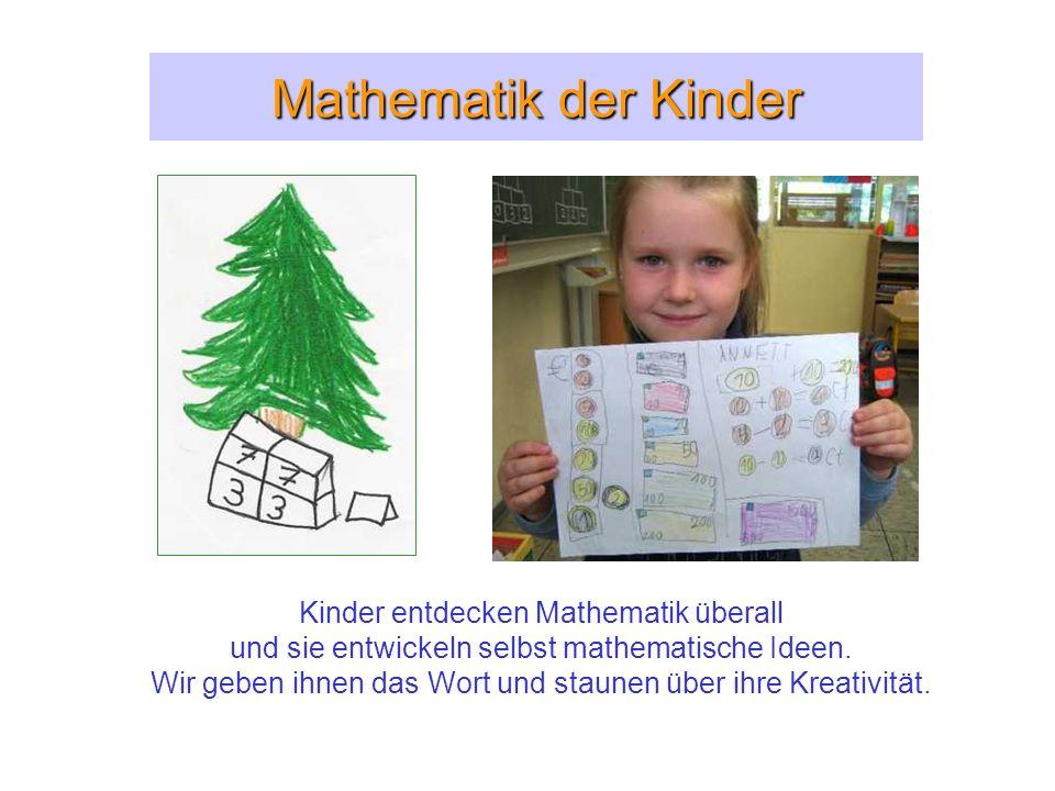 Mathematik der Kinder Kinder entdecken Mathematik überall und sie entwickeln selbst mathematische Ideen. Wir geben ihnen das Wort und staunen über ihr