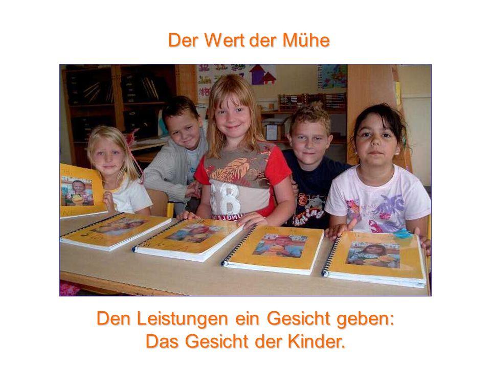 Der Wert der Mühe Den Leistungen ein Gesicht geben: Das Gesicht der Kinder.