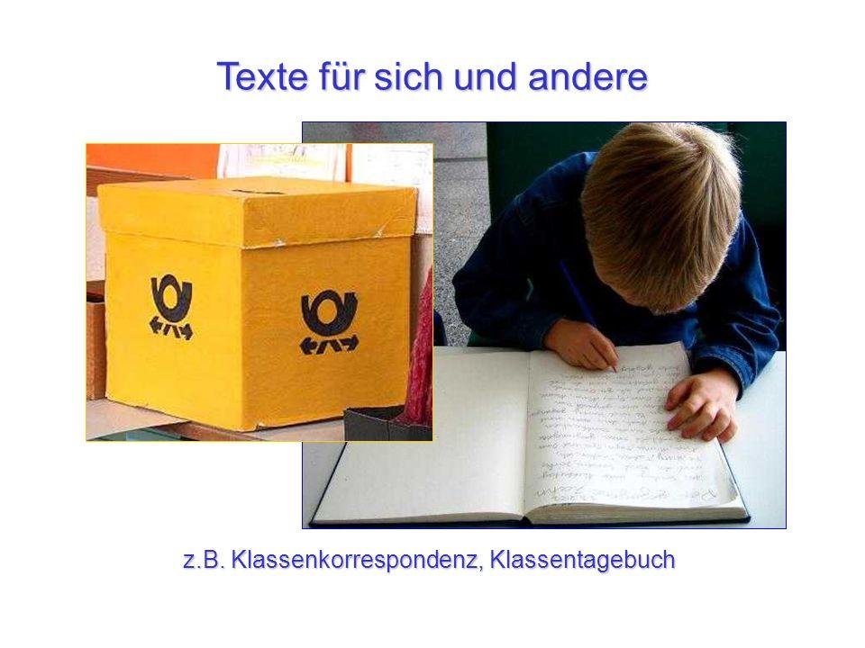 Texte für sich und andere z.B. Klassenkorrespondenz, Klassentagebuch
