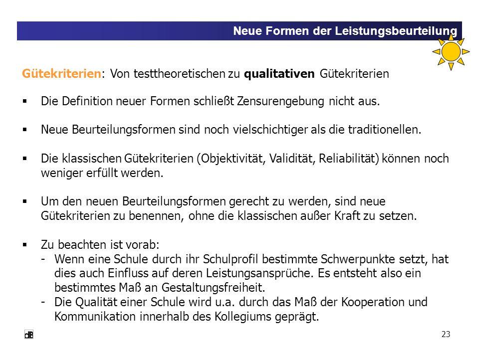 23 Neue Formen der Leistungsbeurteilung Gütekriterien: Von testtheoretischen zu qualitativen Gütekriterien Die Definition neuer Formen schließt Zensur