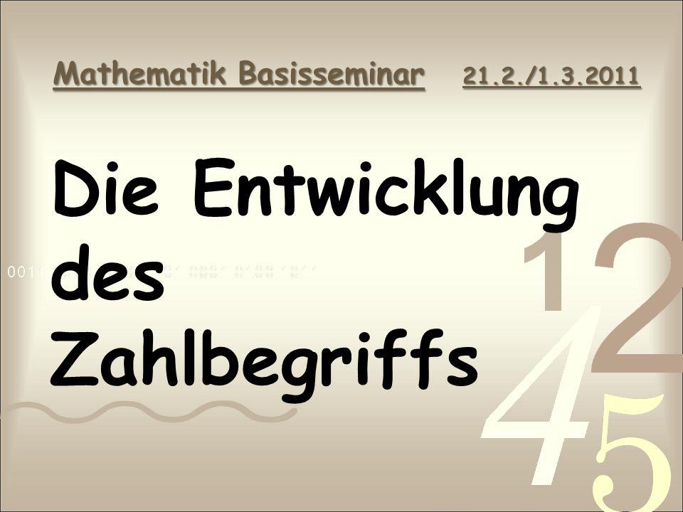 Die Entwicklung des Zahlbegriffs Mathematik Basisseminar 21.2./1.3.2011