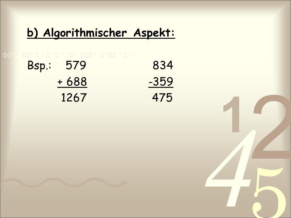 b) Algorithmischer Aspekt: Bsp.: 579 834 + 688 -359 1267 475