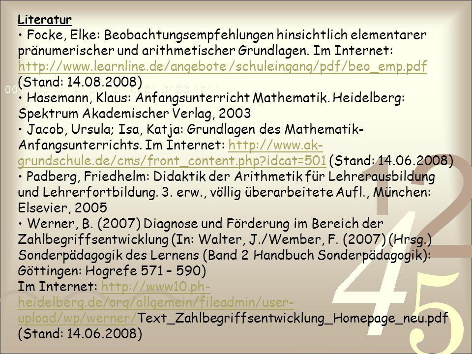 Literatur Focke, Elke: Beobachtungsempfehlungen hinsichtlich elementarer pränumerischer und arithmetischer Grundlagen. Im Internet: http://www.learnli