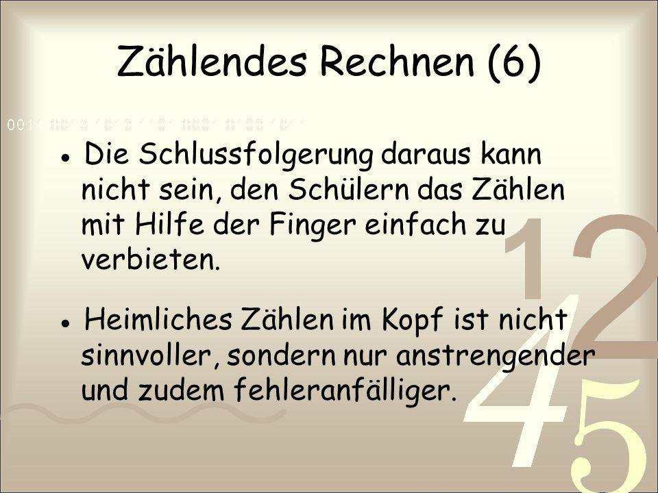Zählendes Rechnen (6) Die Schlussfolgerung daraus kann nicht sein, den Schülern das Zählen mit Hilfe der Finger einfach zu verbieten. Heimliches Zähle