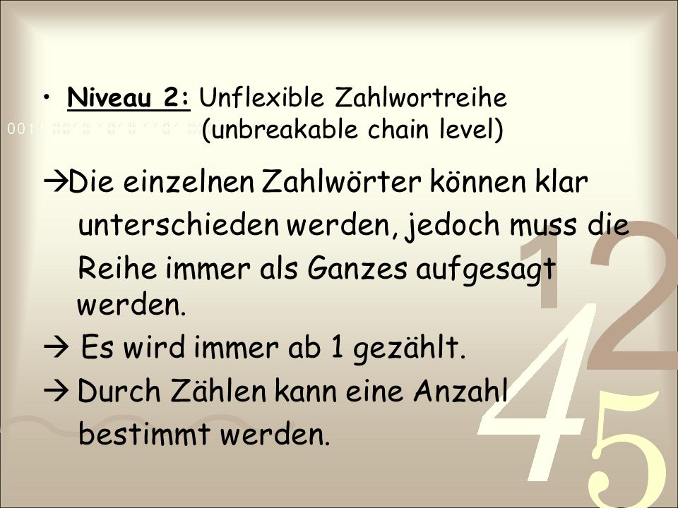 Niveau 3: Teilweise flexible Zahlwortreihe (breakable chain level) Die Zahlwortreihe kann von einem beliebigen Zahlwort aus aufgesagt werden.