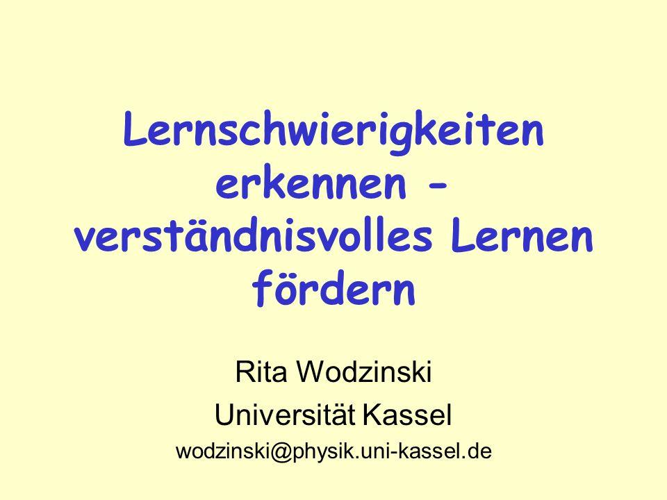 Lernschwierigkeiten erkennen - verständnisvolles Lernen fördern Rita Wodzinski Universität Kassel wodzinski@physik.uni-kassel.de