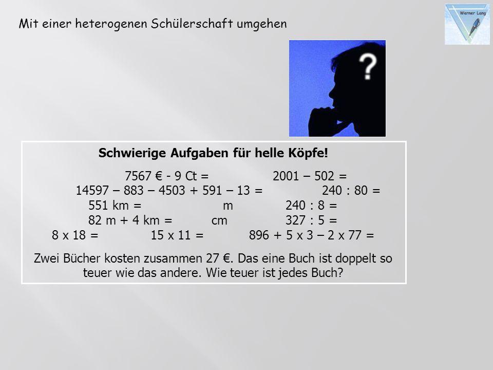 Schwierige Aufgaben für helle Köpfe! 7567 - 9 Ct = 2001 – 502 = 14597 – 883 – 4503 + 591 – 13 =240 : 80 = 551 km = m240 : 8 = 82 m + 4 km = cm327 : 5