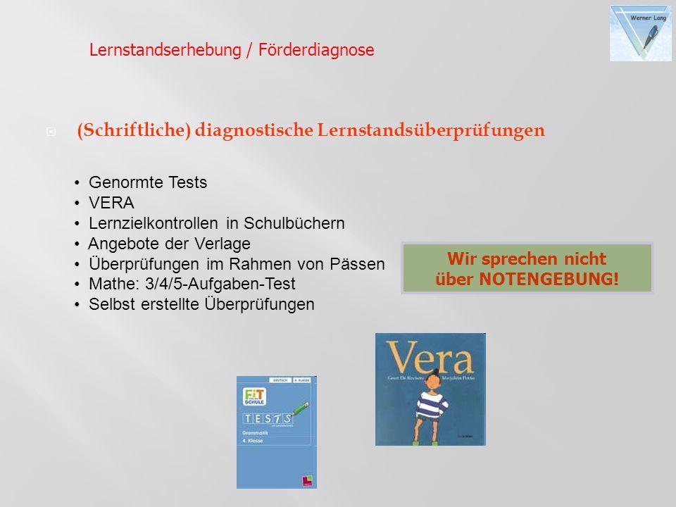(Schriftliche) diagnostische Lernstandsüberprüfungen Wir sprechen nicht über NOTENGEBUNG! Genormte Tests VERA Lernzielkontrollen in Schulbüchern Angeb