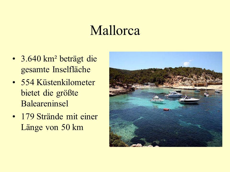 Mallorca 3.640 km² beträgt die gesamte Inselfläche 554 Küstenkilometer bietet die größte Baleareninsel 179 Strände mit einer Länge von 50 km Mallorca,