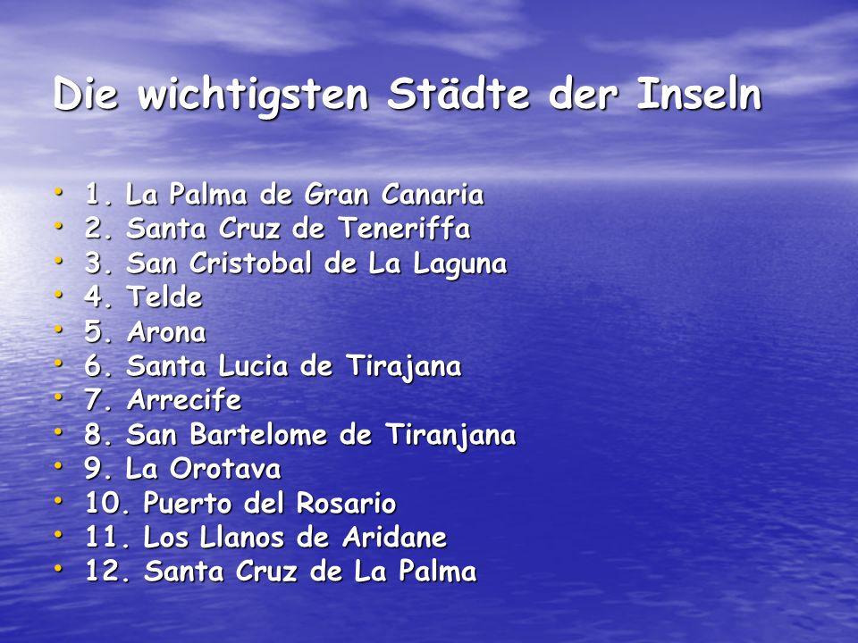 Die wichtigsten Städte der Inseln 1. La Palma de Gran Canaria 1. La Palma de Gran Canaria 2. Santa Cruz de Teneriffa 2. Santa Cruz de Teneriffa 3. San