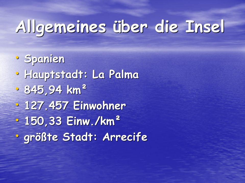 Allgemeines über die Insel Spanien Spanien Hauptstadt: La Palma Hauptstadt: La Palma 845,94 km² 845,94 km² 127.457 Einwohner 127.457 Einwohner 150,33 Einw./km² 150,33 Einw./km² größte Stadt: Arrecife größte Stadt: Arrecife