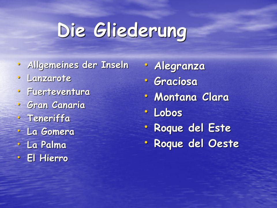 Die Gliederung Die Gliederung Allgemeines der Inseln Allgemeines der Inseln Lanzarote Lanzarote Fuerteventura Fuerteventura Gran Canaria Gran Canaria
