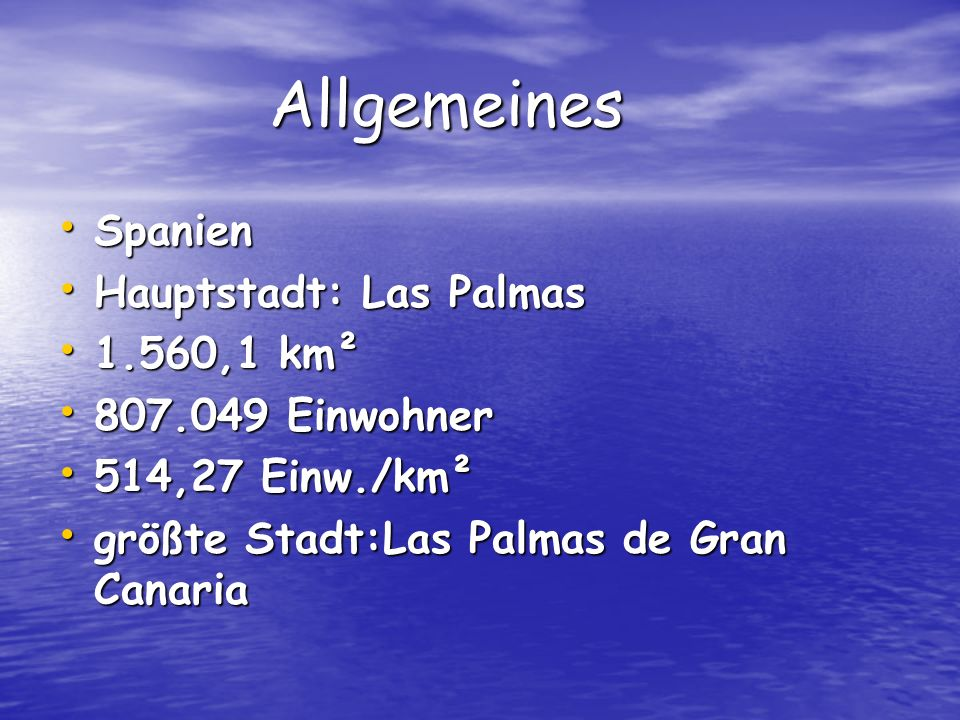 Allgemeines Allgemeines Spanien Spanien Hauptstadt: Las Palmas Hauptstadt: Las Palmas 1.560,1 km² 1.560,1 km² 807.049 Einwohner 807.049 Einwohner 514,27 Einw./km² 514,27 Einw./km² größte Stadt:Las Palmas de Gran Canaria größte Stadt:Las Palmas de Gran Canaria