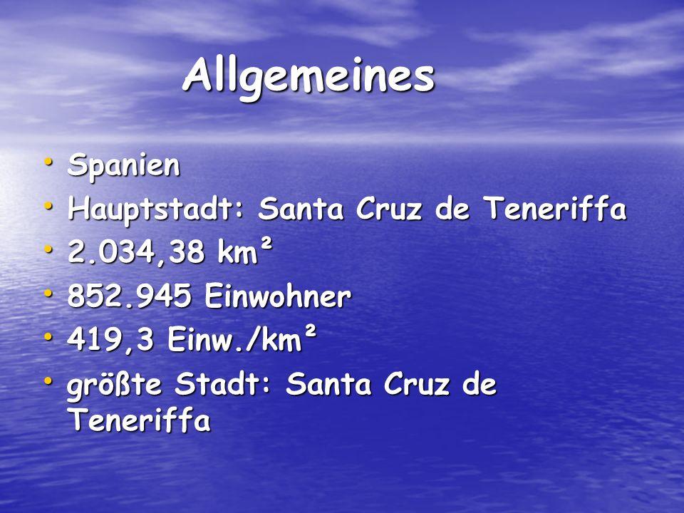 Allgemeines Allgemeines Spanien Spanien Hauptstadt: Santa Cruz de Teneriffa Hauptstadt: Santa Cruz de Teneriffa 2.034,38 km² 2.034,38 km² 852.945 Einw