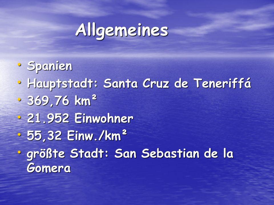 Allgemeines Allgemeines Spanien Spanien Hauptstadt: Santa Cruz de Teneriffá Hauptstadt: Santa Cruz de Teneriffá 369,76 km² 369,76 km² 21.952 Einwohner