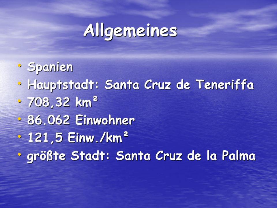 Allgemeines Allgemeines Spanien Spanien Hauptstadt: Santa Cruz de Teneriffa Hauptstadt: Santa Cruz de Teneriffa 708,32 km² 708,32 km² 86.062 Einwohner