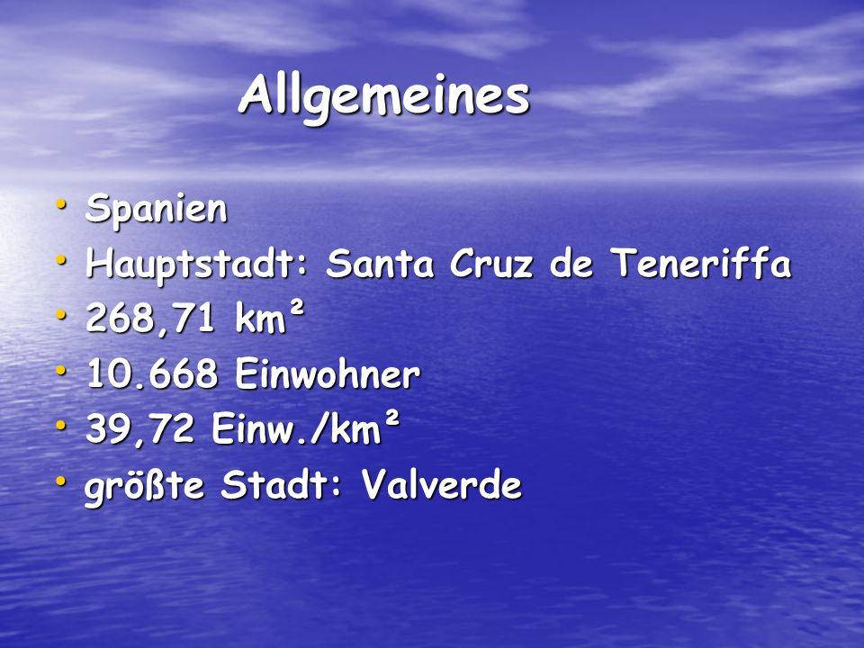 Allgemeines Allgemeines Spanien Spanien Hauptstadt: Santa Cruz de Teneriffa Hauptstadt: Santa Cruz de Teneriffa 268,71 km² 268,71 km² 10.668 Einwohner 10.668 Einwohner 39,72 Einw./km² 39,72 Einw./km² größte Stadt: Valverde größte Stadt: Valverde