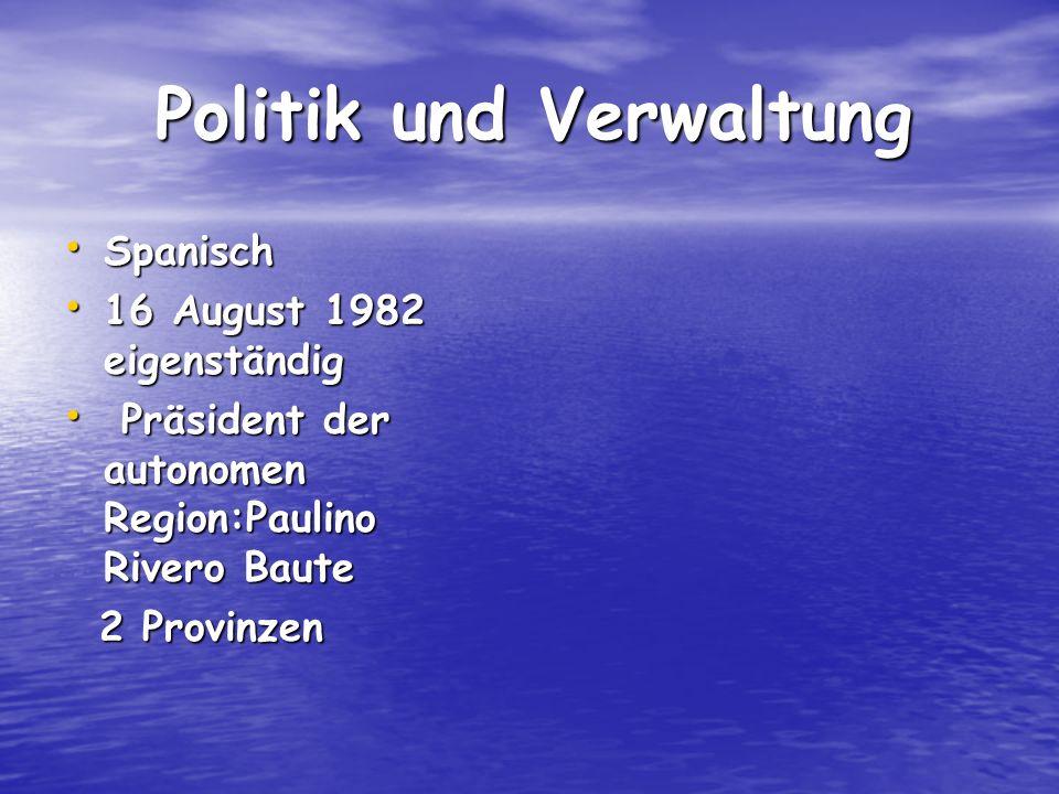 Politik und Verwaltung Politik und Verwaltung Spanisch Spanisch 16 August 1982 eigenständig 16 August 1982 eigenständig Präsident der autonomen Region