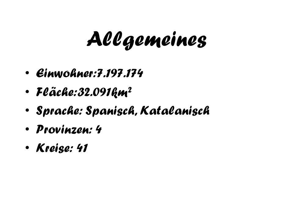 Allgemeines Einwohner:7.197.174 Fläche:32.091km² Sprache: Spanisch, Katalanisch Provinzen: 4 Kreise: 41