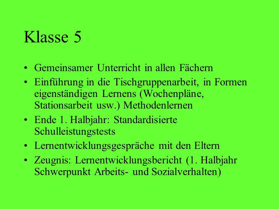 Klasse 5 Gemeinsamer Unterricht in allen Fächern Einführung in die Tischgruppenarbeit, in Formen eigenständigen Lernens (Wochenpläne, Stationsarbeit u