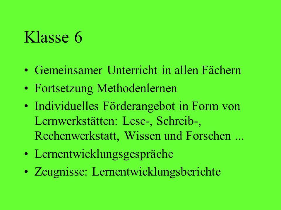 Klasse 6 Gemeinsamer Unterricht in allen Fächern Fortsetzung Methodenlernen Individuelles Förderangebot in Form von Lernwerkstätten: Lese-, Schreib-,