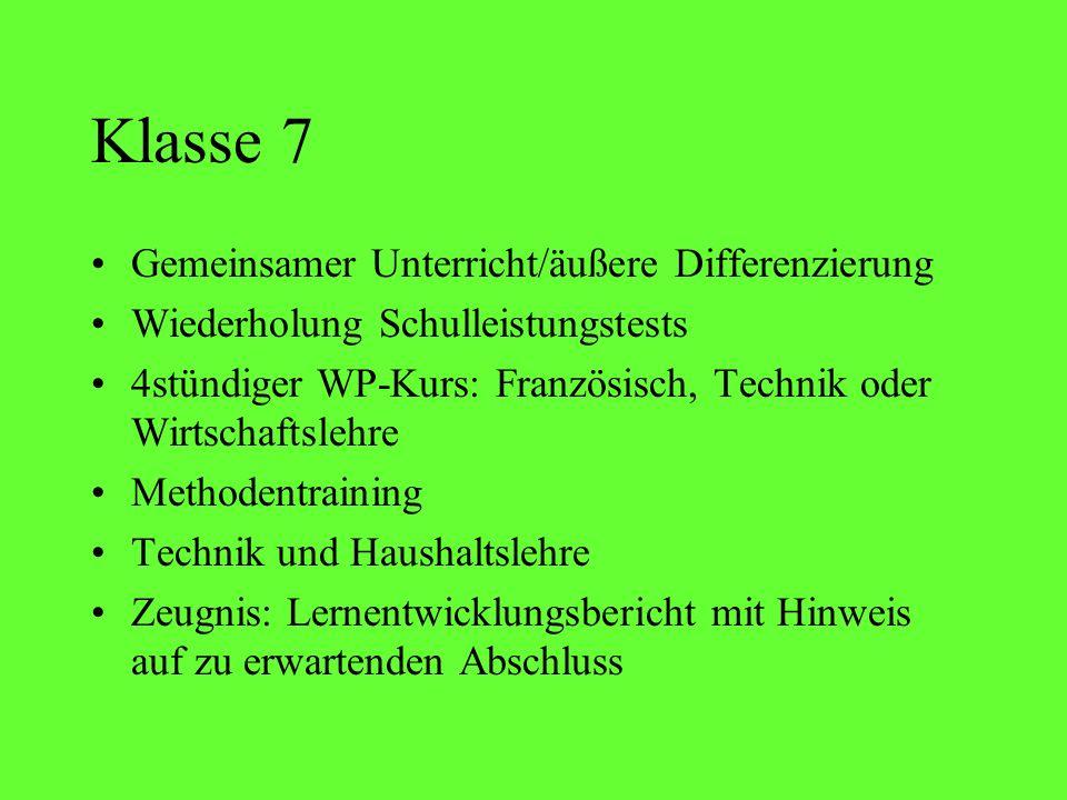 Klasse 7 Gemeinsamer Unterricht/äußere Differenzierung Wiederholung Schulleistungstests 4stündiger WP-Kurs: Französisch, Technik oder Wirtschaftslehre