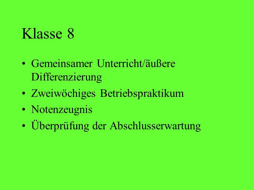 Klasse 8 Gemeinsamer Unterricht/äußere Differenzierung Zweiwöchiges Betriebspraktikum Notenzeugnis Überprüfung der Abschlusserwartung